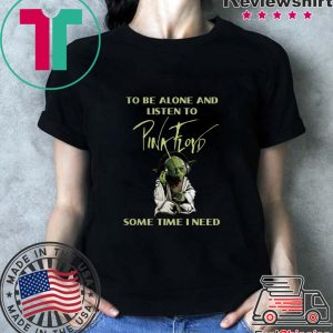 Master Yoda To Be Slone Listen To Pink Floyd Sometimes I Need Shirts