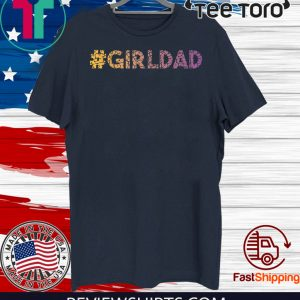 #girldad Girl Dad Father of Girls Great Gift Tee Shirt