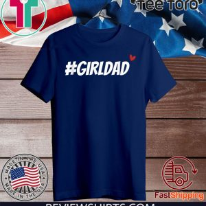#girldad girl dad father love men women boy girl Tee Shirt