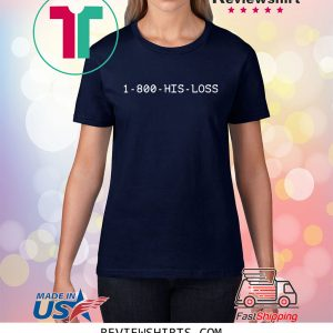 1 800 His Loss Unisex T-Shirts