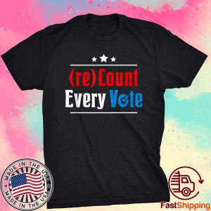 (re)Count Every Vote Election 2020 Sarcastic Tee Shirt